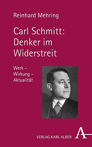 Carl Schmitt: Denker im Widerstreit: Werk - Wirkung - Aktualität