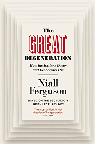 The Great Degeneration: How Institutions Decay and Economies Die por Niall Ferguson