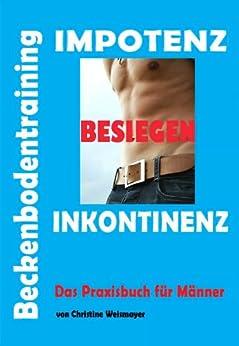 Beckenbodentraining - Impotenz - Inkontinenz besiegen von [Weismayer, Christine]