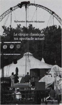 Le cirque classique, un spectacle actuel de Sylvestre Barré- Meinzer ( 1 décembre 2004 )