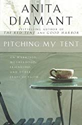 Pitching My Tent: On Marriage, Motherhood, Friendship, and Other Leaps of Faith by Anita Diamant (2004-11-05)