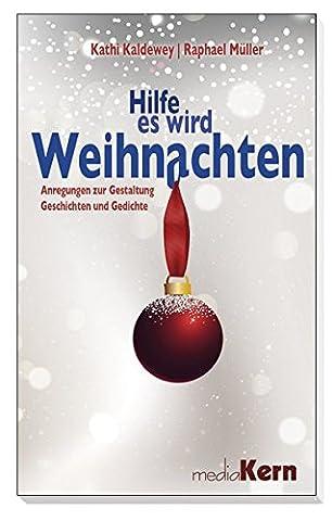 Hilfe, es wird Weihnachten: Anregungen zur Gestaltung - Gedichte und Geschichten (Weihnachten Gedicht Religiösen)