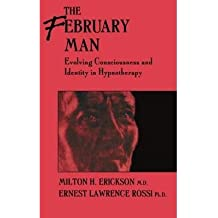 [(The February Man: Evolving Consciousness and Identity in Hypnotherapy)] [Author: Milton H. Erickson] published on (July, 1999)