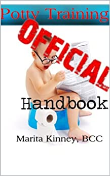 Official Potty Training Handbook: Effective and Proven Potty Training Strategies to Successfully Potty Train your Toddler. (English Edition) von [Kinney, Marita]