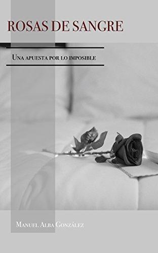 Rosas de sangre: Una apuesta por lo imposible