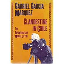 Clandestine in Chile: The Adventures of Miguel Littin by Gabriel Garcia Marquez (1987-07-02)