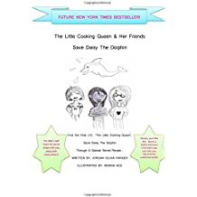 The Little Cooking Queen & Her Friends: Save Daisy the Dolphin: Volume 1 (Lil Cooking Queen)