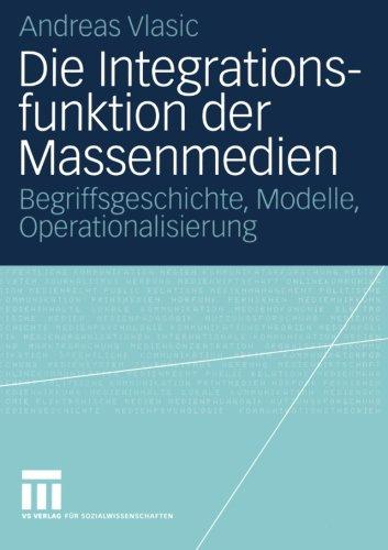 die-integrationsfunktion-der-massenmedien-begriffsgeschichte-modelle-operationalisierung