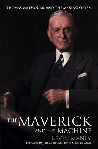 the-maverick-and-his-machine-thomas-watson-sr-and-the-making-of-ibm