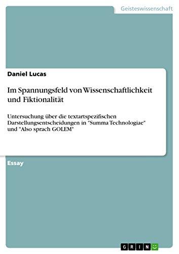 """Im Spannungsfeld von Wissenschaftlichkeit und  Fiktionalität: Untersuchung über die textartspezifischen Darstellungsentscheidungen in """"Summa  Technologiae"""" und """"Also sprach GOLEM"""" (German Edition)"""