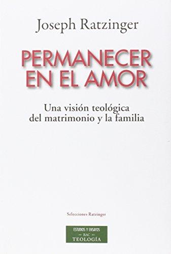 Permanecer en el amor: Una visión teológica del matrimonio y la familia (ESTUDIOS Y ENSAYOS) por Joseph Ratzinger