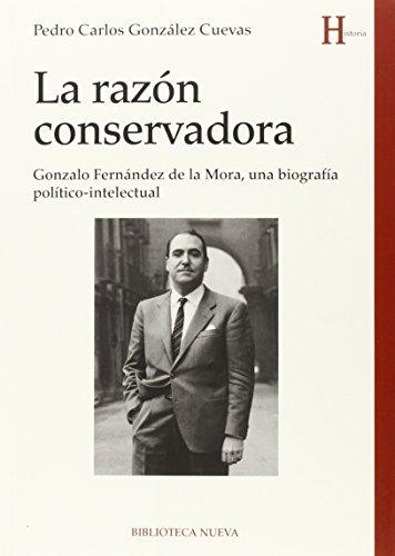 La razón conservadora: Gonzalo Fernández de la Mora, una biografía político-intelectual (HISTORIA)