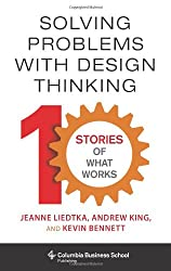Solving Problems with Design Thinking - Ten Stories of What Works