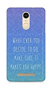 AMEZ whatever you decide to do it happy Back Cover For Xiaomi Redmi Note 3