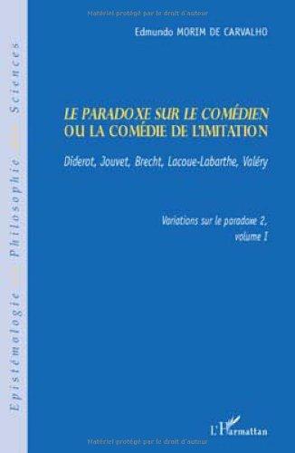 Le paradoxe sur le comédien ou la comédie de l'imitation : Diderot, Jouvet, Bretch, Lacoue-Labarthe, Valéry par Edmundo Morim de Carvalho