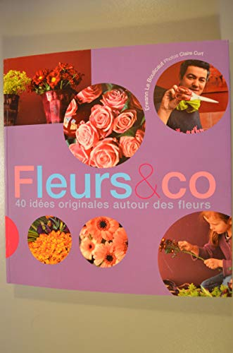 Fleurs & co : 40 idées originales autour des fleurs