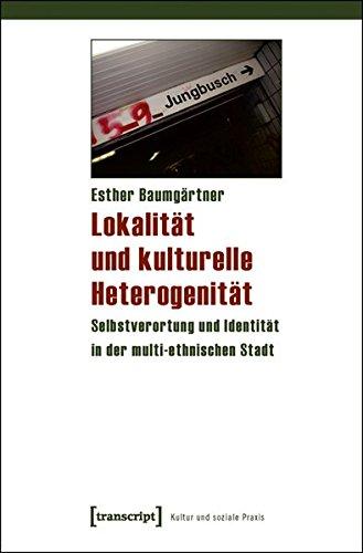 Lokalität und kulturelle Heterogenität: Selbstverortung und Identität in der multi-ethnischen Stadt (Kultur und soziale Praxis)