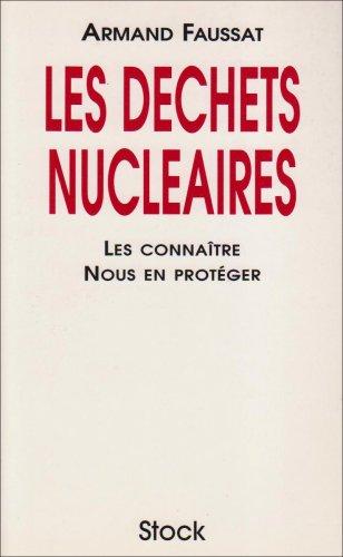 Les déchets nucléaires. : Les connaître, nous en protéger par Armand Faussat