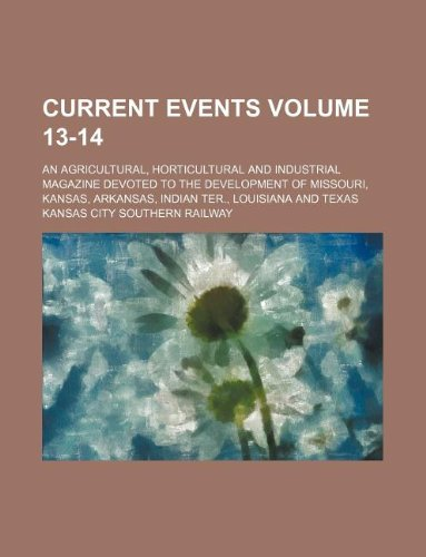 Current Events Volume 13-14; An Agricultural, Horticultural and Industrial Magazine Devoted to the Development of Missouri, Kansas, Arkansas, Indian Ter, Louisiana and Texas