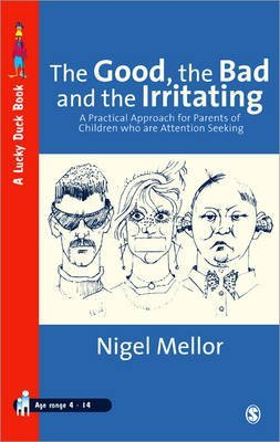 [The Good, the Bad and the Irritating: A Practical Approach for Parents of Children Who are Attention Seeking] (By: Nigel Mellor) [published: January, 2000]