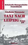 Kriminelle Sittengeschichte Deutschlands 1957-1993 / Taxi nach Leipzig: Roman 1970 bei Amazon kaufen
