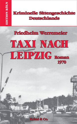 Edition Köln Kriminelle Sittengeschichte Deutschlands 1957-1993 / Taxi nach Leipzig: Roman 1970