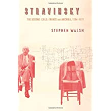 Stravinsky: The Second Exile: France and America, 1934-1971