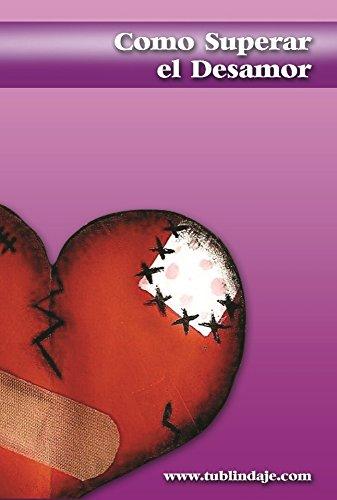 Cómo superar el desamor: Este libro te ayudará a superar rupturas, infidelidades, desilusiones amorosas y rechazos amorosos