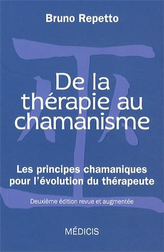 De la thérapie au chamanisme : Les principes chamaniques pour l'évolution du thérapeute