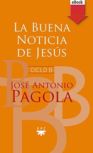 La buena noticia de Jesús. Ciclo B (eBook-ePub) (Biblioteca Pagola) por José Antonio Pagola Elorza