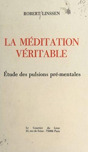 La méditation véritable : étude des pulsions pré-mentales par Robert Linssen