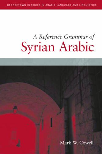 Reference Grammar of Syrian Arabic with Audio CD (Georgetown Classics in Arabic Languages and Linguistics Series)