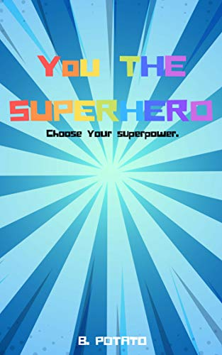 You The Superhero Choose Your Superpower  : A Kids Story Book  Age 3-8, Boys or Girls,and Preschool Prep , Kindergarten,2st Grade Activity Learning (English Edition)