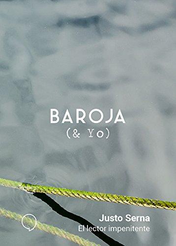 El lector impenitente (BAROJA & YO) por Justo Serna