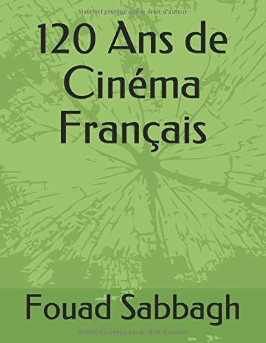120 Ans de Cinéma Français par Fouad Sabbagh