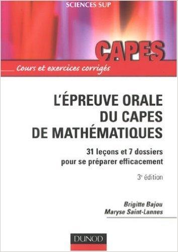 L'épreuve orale du Capes de mathématiques : 31 leçons et 7 dossiers pour se préparer efficacement de Brigitte Bajou,Maryse Saint-Lannes ( 10 octobre 2007 )