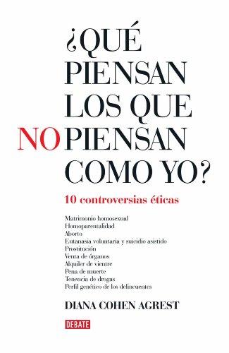 ¿Qué piensan los que no piensan como yo?: Diez controversias éticas (Spanish Edition)