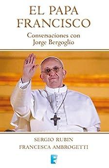 El Papa Francisco. Conversaciones con Jorge Bergoglio (EPUBS)
