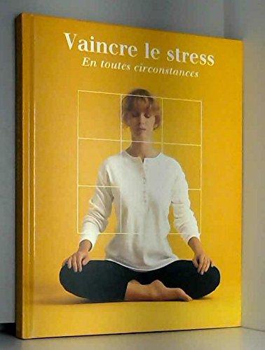 Vaincre le stress en toutes circonstances