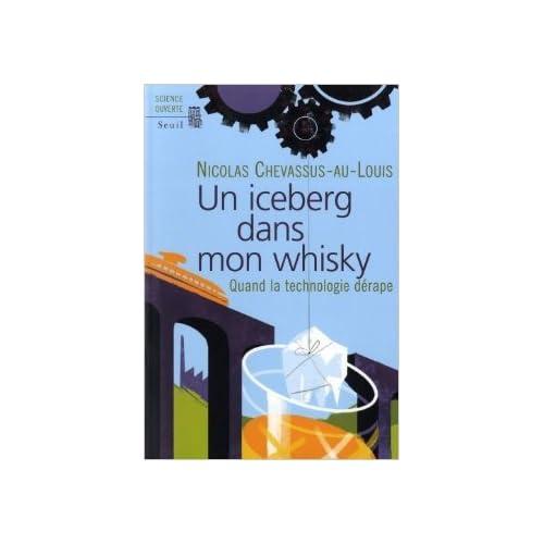 Un iceberg dans mon whisky : Quand la technologie dérape de Nicolas Chevassus-au-Louis ( 10 septembre 2009 )
