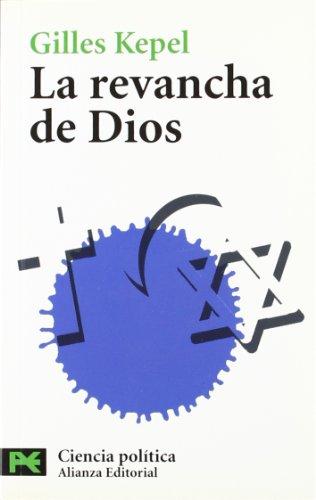 La revancha de Dios: Cristianos, judíos y musulmanes a la reconquista del mundo (El Libro De Bolsillo - Ciencias Sociales) por Gilles Kepel