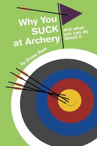 Why You Suck at Archery por Steve Ruis