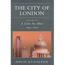 The City Of London Volume IV A Club No More 1945-2000