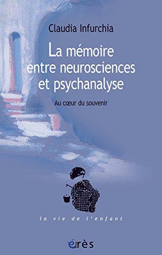 La mémoire entre neurosciences et psychanalyse : Au coeur du souvenir
