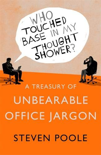 Who Touched Base in my Thought Shower?: A Treasury of Unbearable Office Jargon Sharpe Base