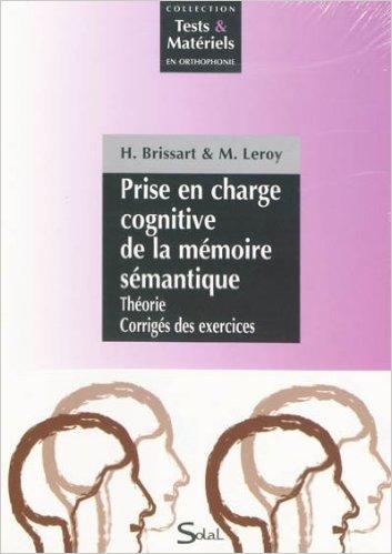 Prise en charge cognitive de la mmoire smantique : Pack en 2 volumes : Thorie, Corrigs des exercices ; Livret du patient de Hlne Brissart,M Leroy ( 30 dcembre 2009 )