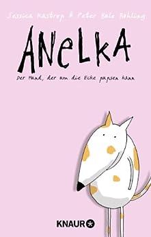 Anelka: Der Hund, der um die Ecke pupsen kann von [Kastrop, Jessica, Böhling, Peter Bulo]