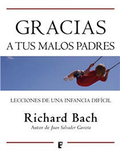 Gracias a tus malos padres: Lecciones de una infancia difícil por Richard Bach
