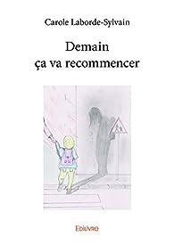 Demain ça va recommencer par Carole Laborde-Sylvain