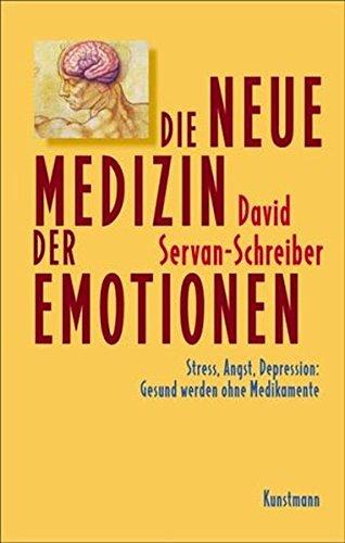 Die neue Medizin der Emotionen. Stress, Angst, Depression: Gesund werden ohne Medikamente